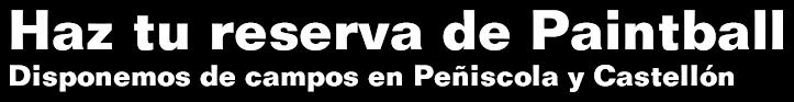 Haz tu reserva de Paintyball. Disponemos de campos en Peñíscola y Castellón